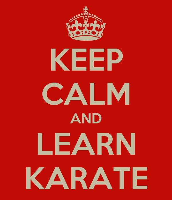 KEEP CALM AND LEARN KARATE