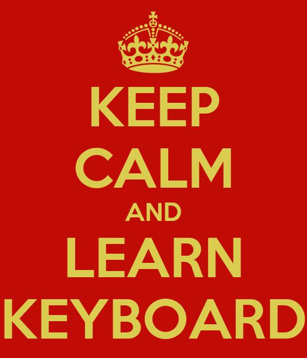 KEEP CALM AND LEARN KEYBOARD