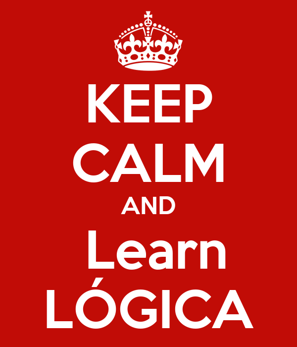 KEEP CALM AND  Learn LÓGICA