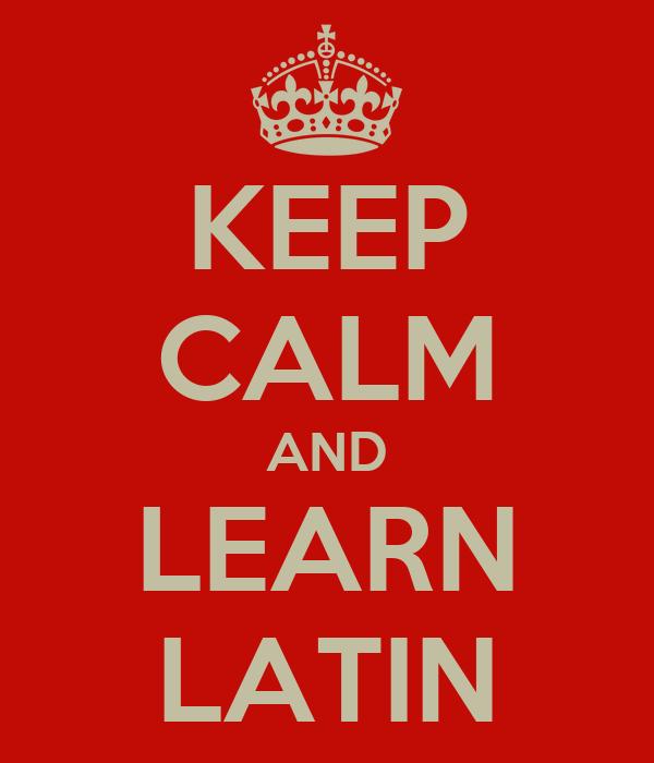 KEEP CALM AND LEARN LATIN