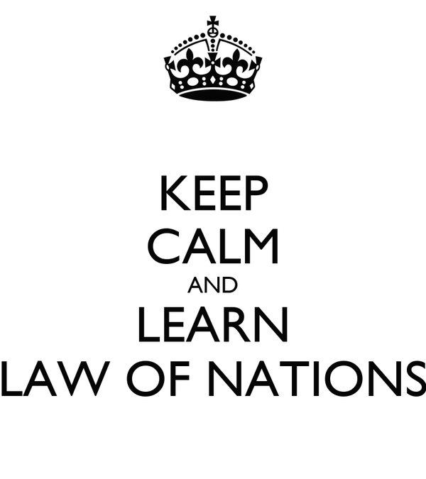 KEEP CALM AND LEARN LAW OF NATIONS