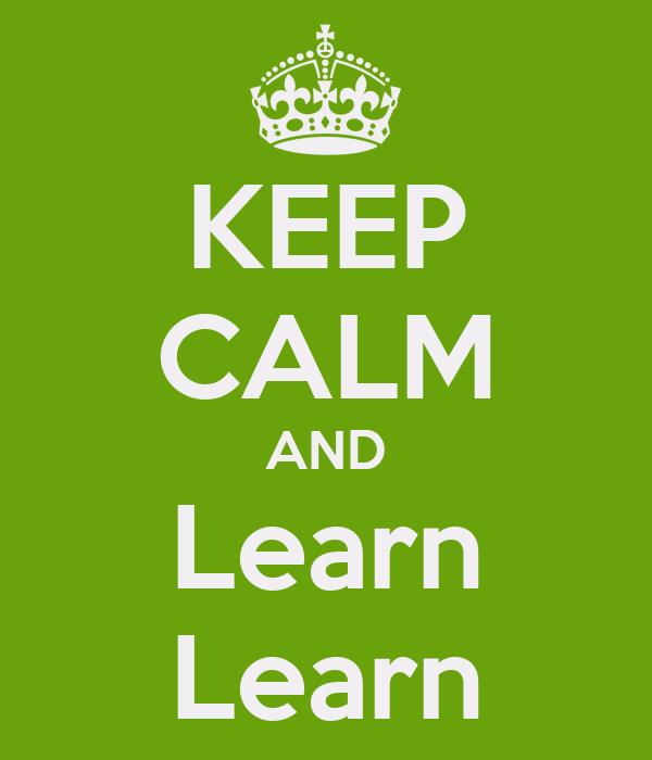 KEEP CALM AND Learn Learn