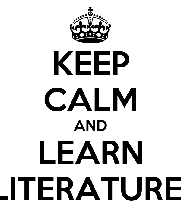 KEEP CALM AND LEARN LITERATURE