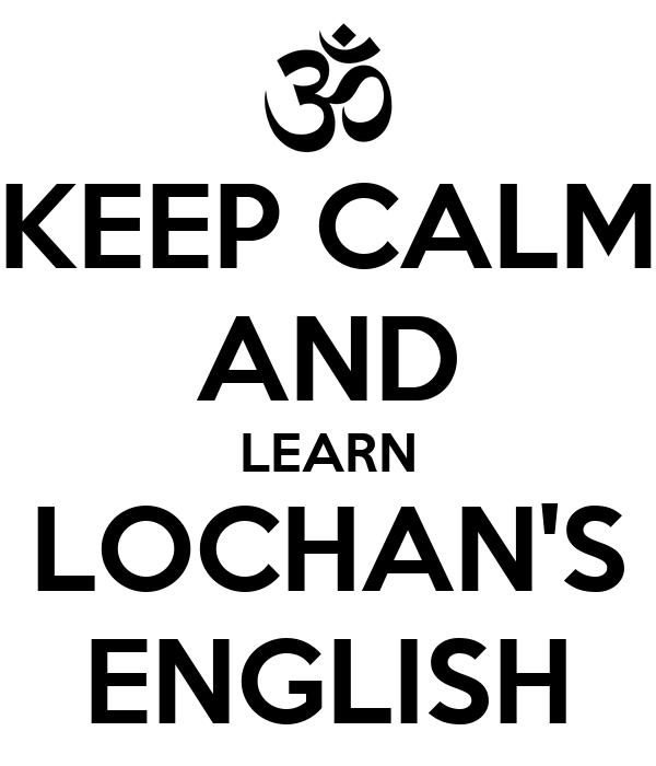 KEEP CALM AND LEARN LOCHAN'S ENGLISH