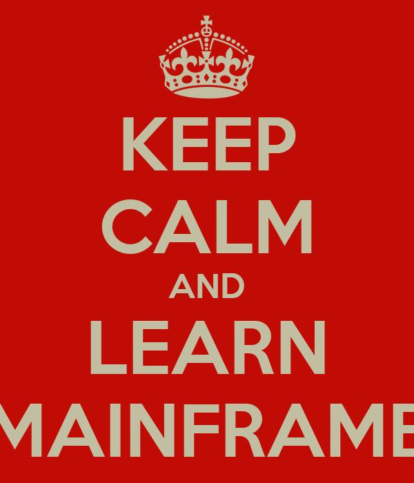KEEP CALM AND LEARN MAINFRAME