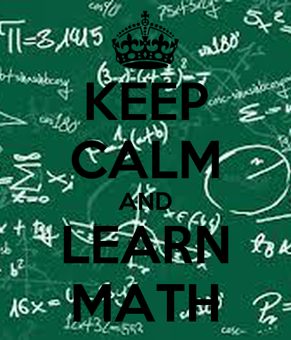 KEEP CALM AND LEARN MATH