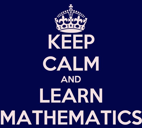 KEEP CALM AND LEARN MATHEMATICS