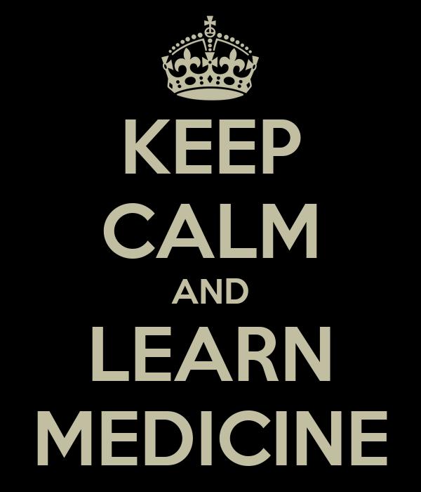 KEEP CALM AND LEARN MEDICINE