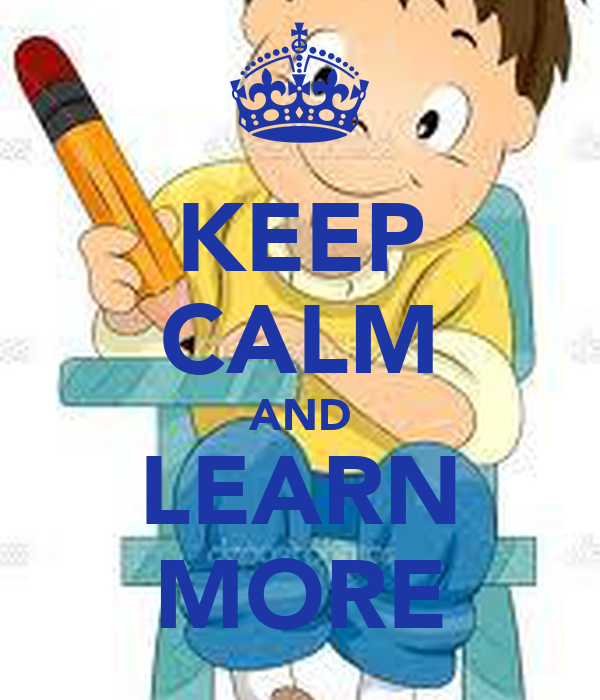 KEEP CALM AND LEARN MORE