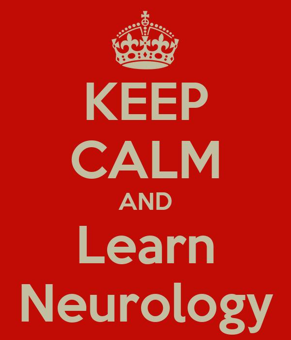 KEEP CALM AND Learn Neurology