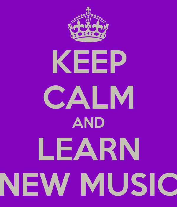 KEEP CALM AND LEARN NEW MUSIC