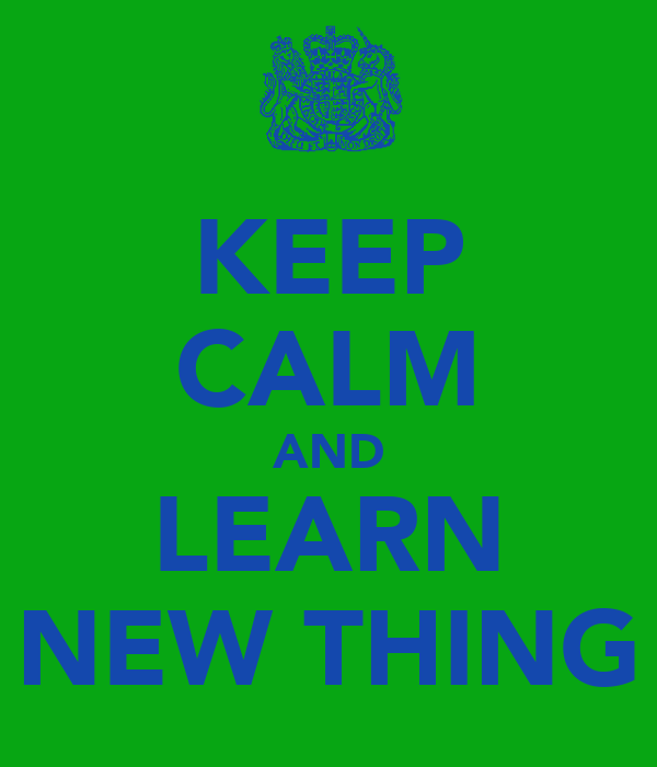 KEEP CALM AND LEARN NEW THING