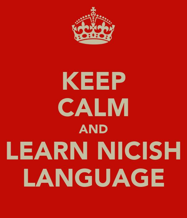 KEEP CALM AND LEARN NICISH LANGUAGE