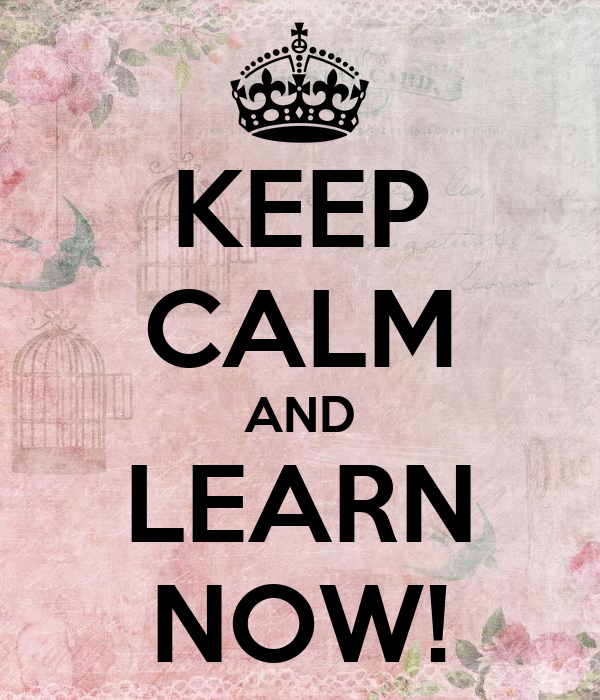 KEEP CALM AND LEARN NOW!