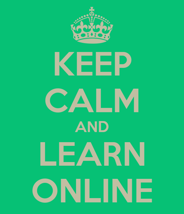 KEEP CALM AND LEARN ONLINE