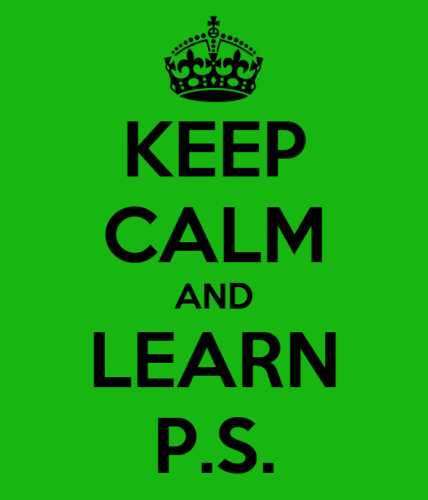 KEEP CALM AND LEARN P.S.