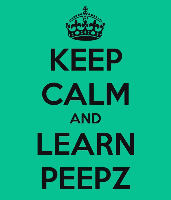 KEEP CALM AND LEARN PEEPZ