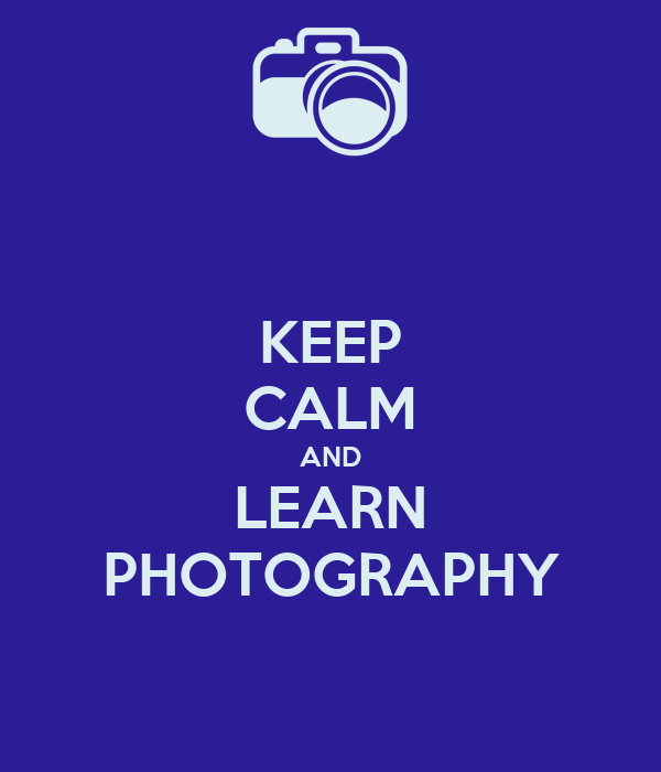 KEEP CALM AND LEARN PHOTOGRAPHY