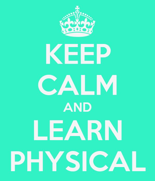 KEEP CALM AND LEARN PHYSICAL