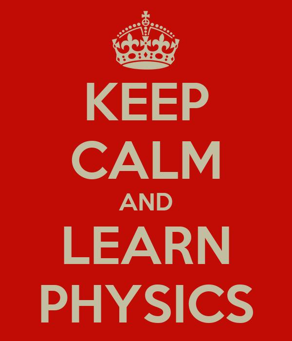 KEEP CALM AND LEARN PHYSICS