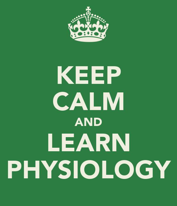 KEEP CALM AND LEARN PHYSIOLOGY