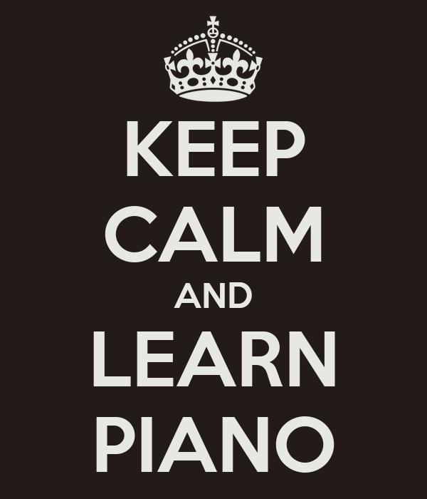 KEEP CALM AND LEARN PIANO