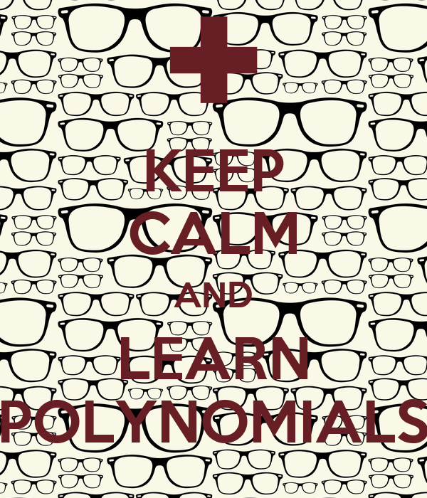KEEP CALM AND LEARN POLYNOMIALS