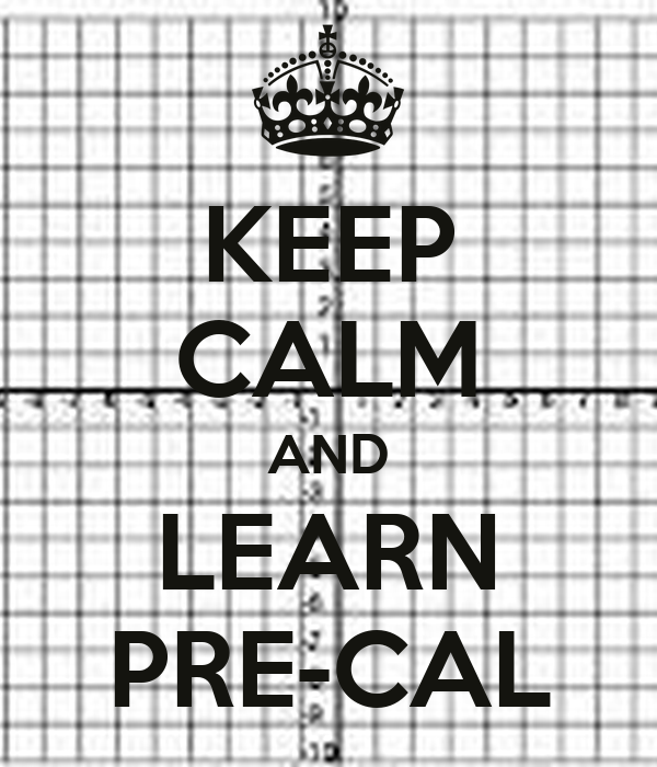 KEEP CALM AND LEARN PRE-CAL
