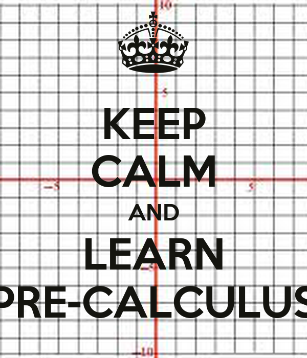 KEEP CALM AND LEARN PRE-CALCULUS