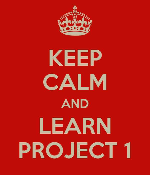 KEEP CALM AND LEARN PROJECT 1