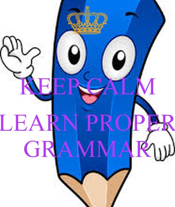 KEEP CALM  AND  LEARN PROPER GRAMMAR