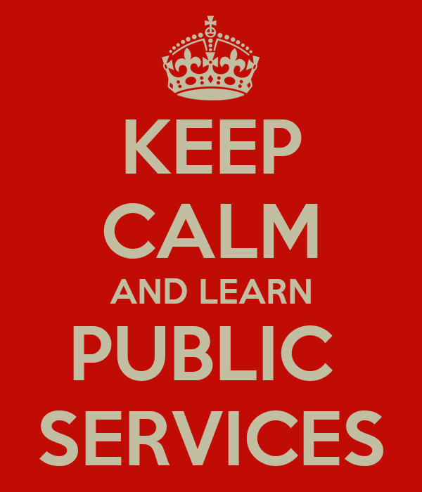KEEP CALM AND LEARN PUBLIC  SERVICES