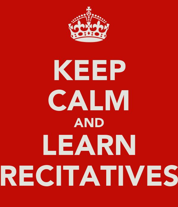 KEEP CALM AND LEARN RECITATIVES