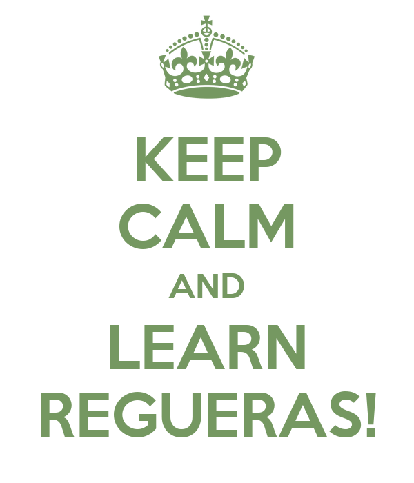 KEEP CALM AND LEARN REGUERAS!