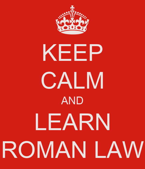 KEEP CALM AND LEARN ROMAN LAW