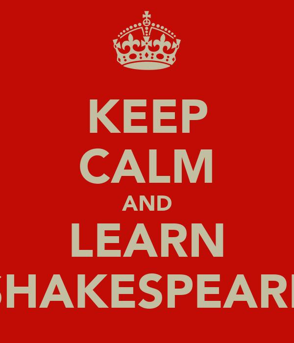 KEEP CALM AND LEARN SHAKESPEARE