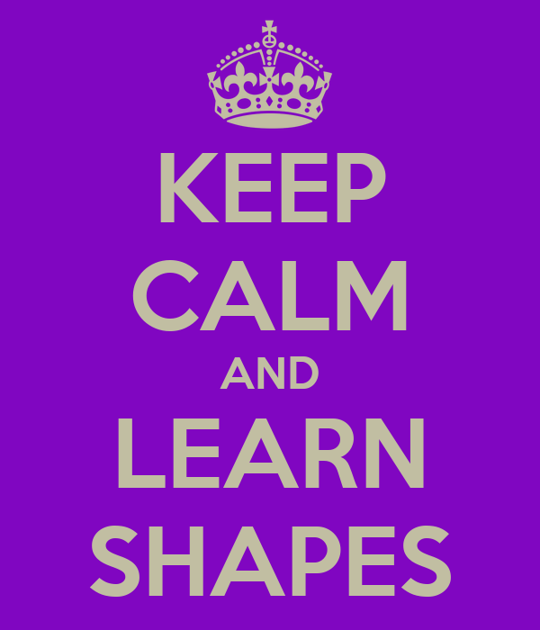 KEEP CALM AND LEARN SHAPES