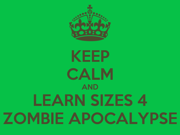 KEEP CALM AND LEARN SIZES 4 ZOMBIE APOCALYPSE