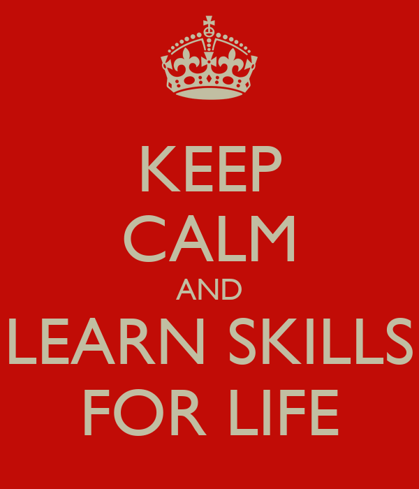 KEEP CALM AND LEARN SKILLS FOR LIFE