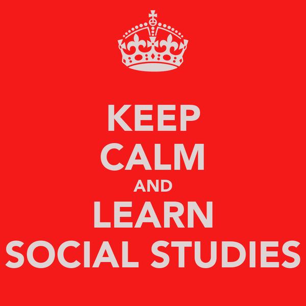 KEEP CALM AND LEARN SOCIAL STUDIES