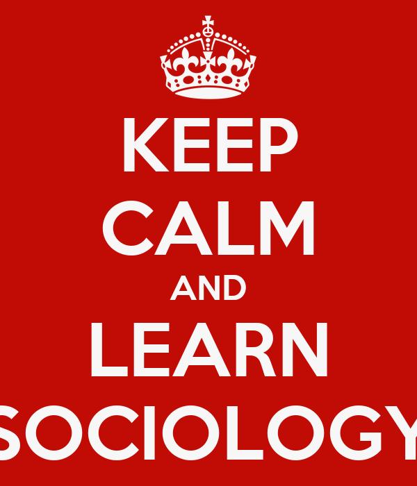 KEEP CALM AND LEARN SOCIOLOGY