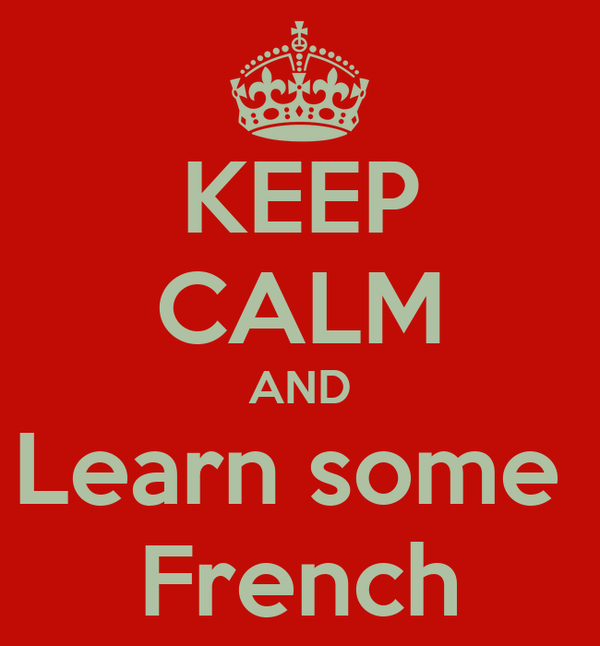 KEEP CALM AND Learn some  French