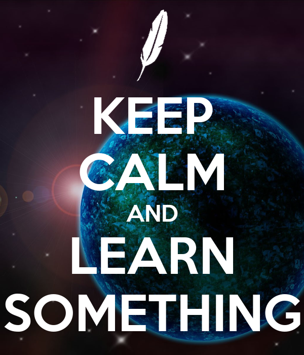 KEEP CALM AND LEARN SOMETHING