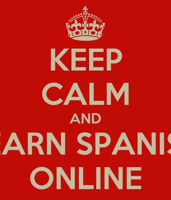 KEEP CALM AND LEARN SPANISH ONLINE