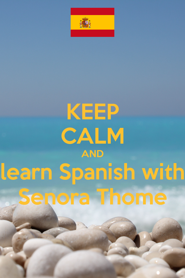 KEEP CALM AND learn Spanish with Senora Thome