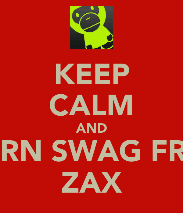 KEEP CALM AND LEARN SWAG FROM ZAX