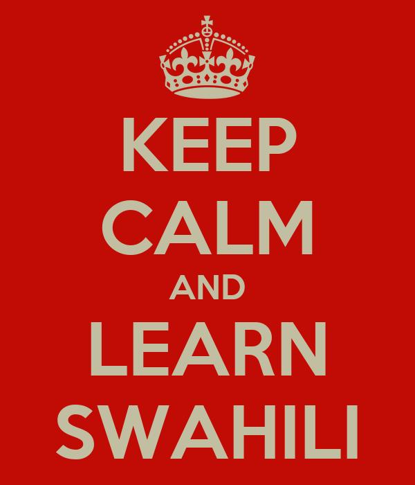 KEEP CALM AND LEARN SWAHILI