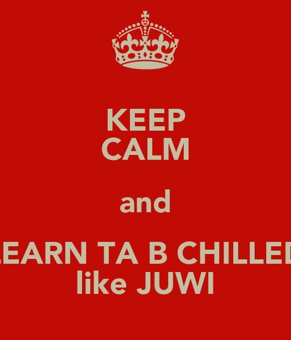 KEEP CALM and LEARN TA B CHILLED like JUWI