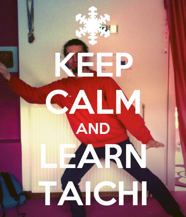 KEEP CALM AND LEARN TAICHI
