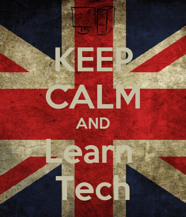 KEEP CALM AND Learn  Tech